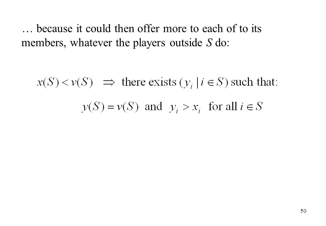 … because it could then offer more to each of to its members, whatever the players outside S do: