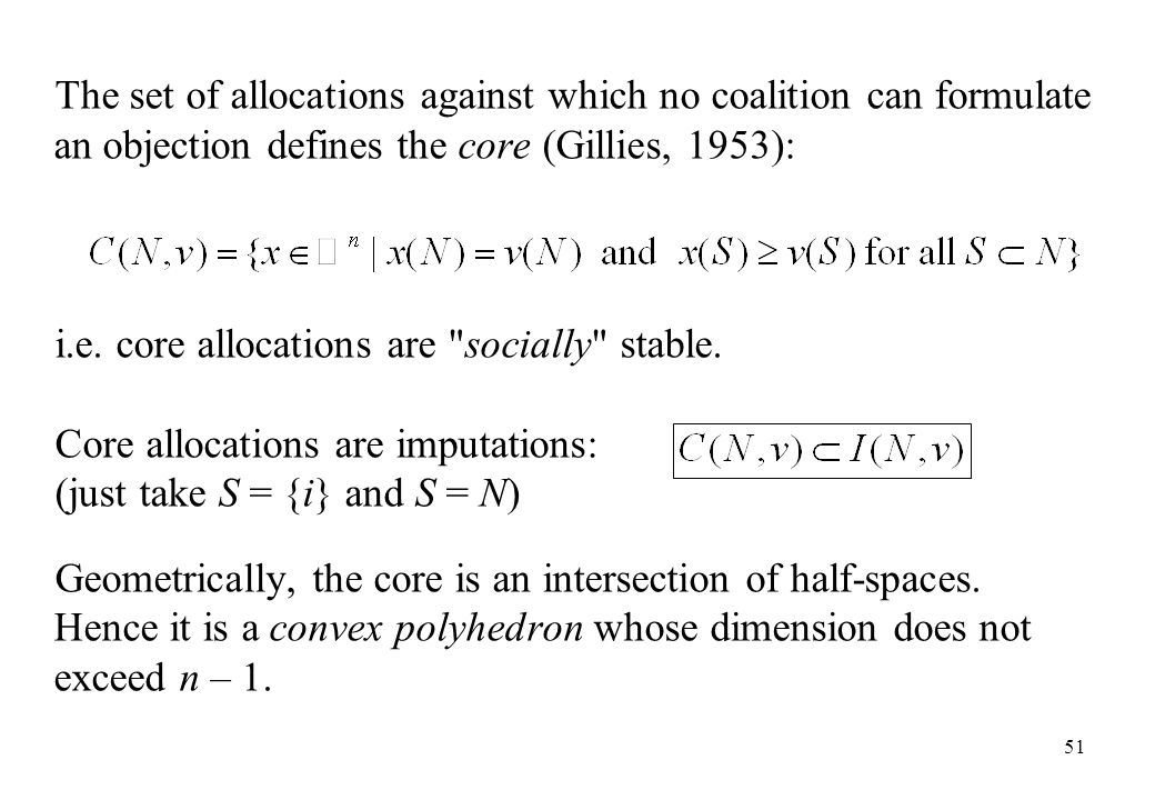 The set of allocations against which no coalition can formulate an objection defines the core (Gillies, 1953):