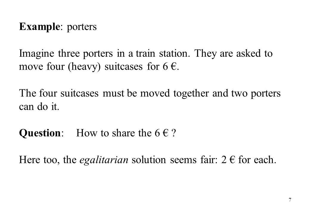 Example: porters Imagine three porters in a train station. They are asked to move four (heavy) suitcases for 6 €.