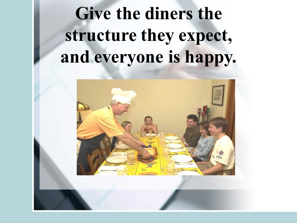 Give the diners the structure they expect, and everyone is happy.
