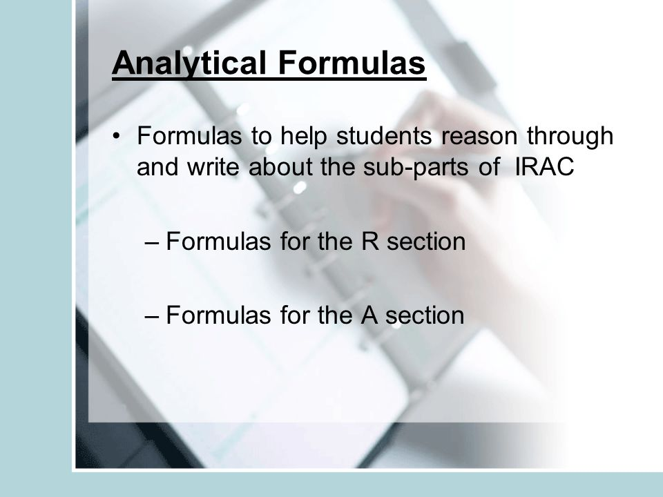Analytical Formulas Formulas to help students reason through and write about the sub-parts of IRAC.