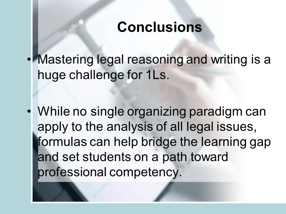 Conclusions Mastering legal reasoning and writing is a huge challenge for 1Ls.