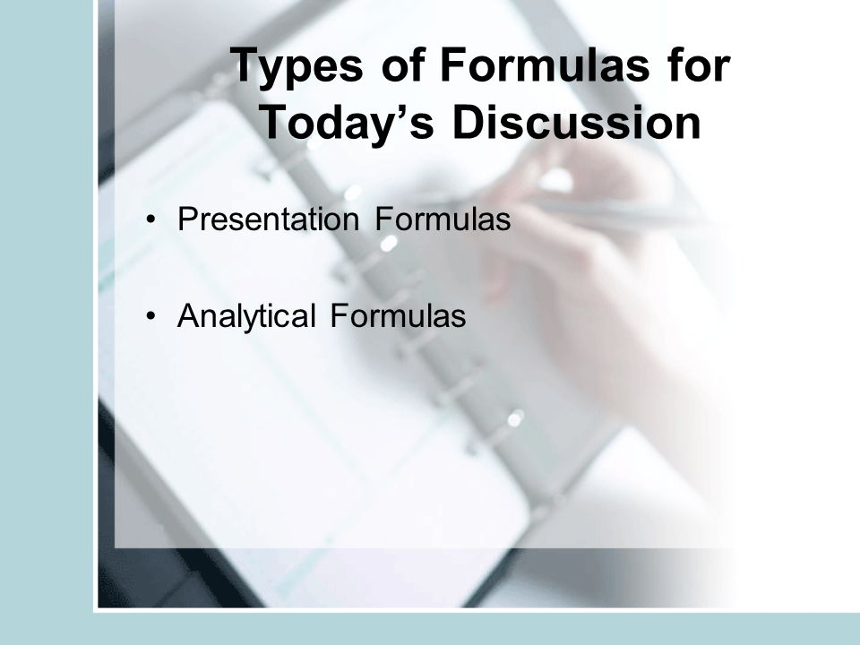 Types of Formulas for Today's Discussion