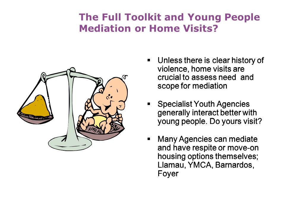 The Full Toolkit and Young People Mediation or Home Visits