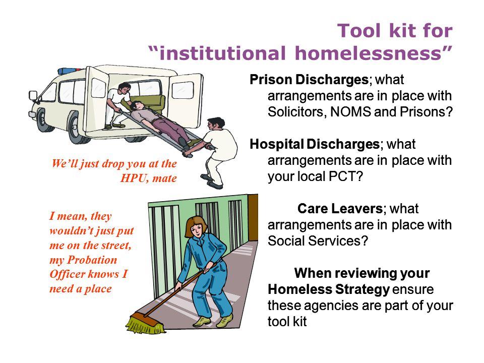 Tool kit for institutional homelessness