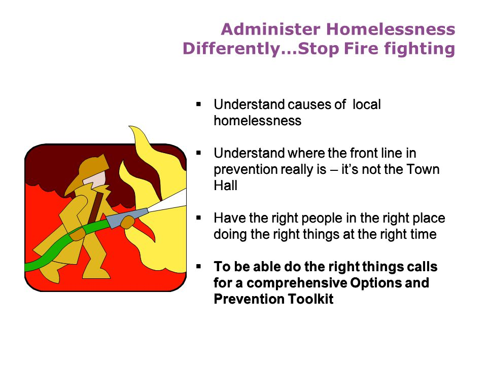 Administer Homelessness Differently…Stop Fire fighting