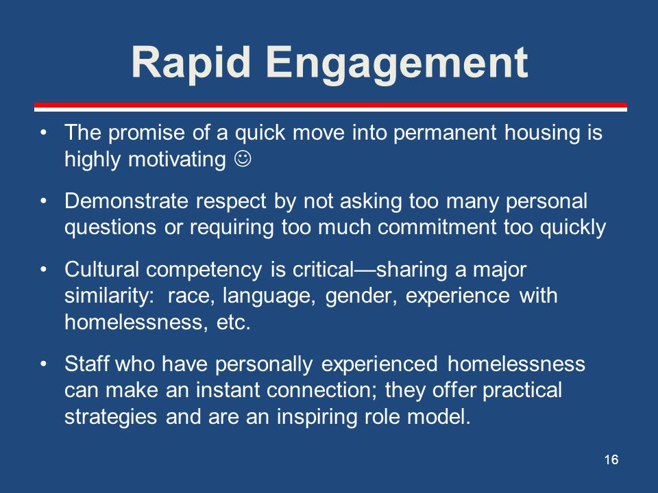 Rapid Engagement The promise of a quick move into permanent housing is highly motivating 
