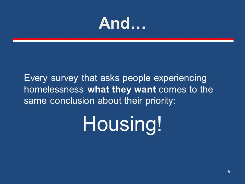And… Every survey that asks people experiencing homelessness what they want comes to the same conclusion about their priority: