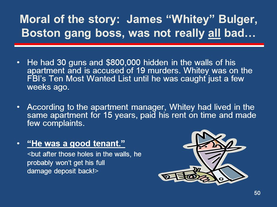 Moral of the story: James Whitey Bulger, Boston gang boss, was not really all bad…