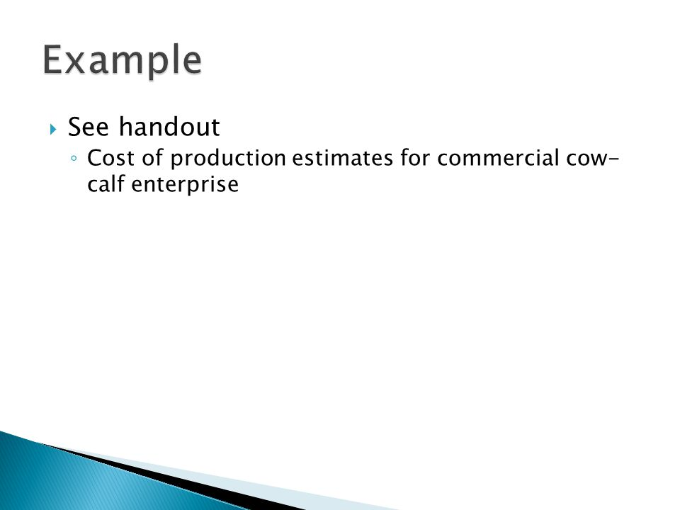 Example See handout Cost of production estimates for commercial cow- calf enterprise