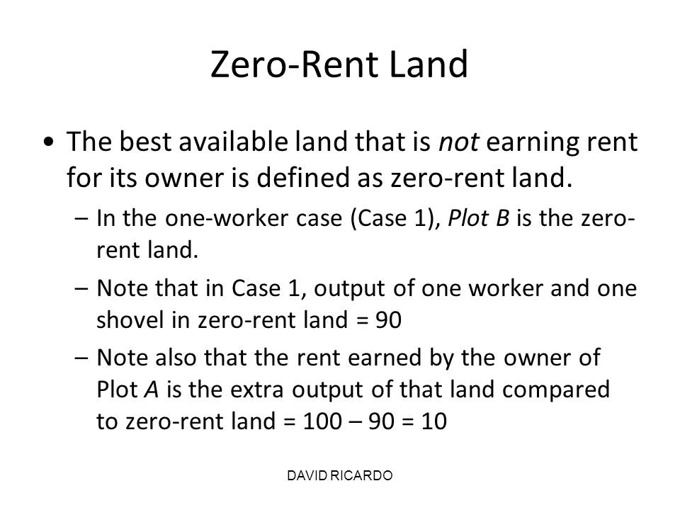 Zero-Rent Land The best available land that is not earning rent for its owner is defined as zero-rent land.