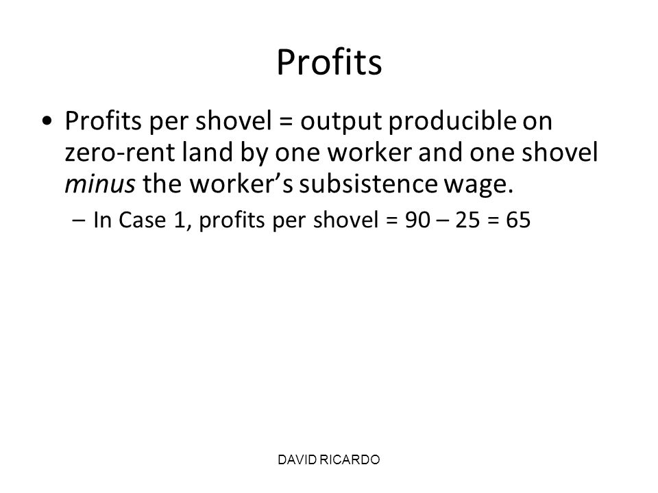 Profits Profits per shovel = output producible on zero-rent land by one worker and one shovel minus the worker's subsistence wage.