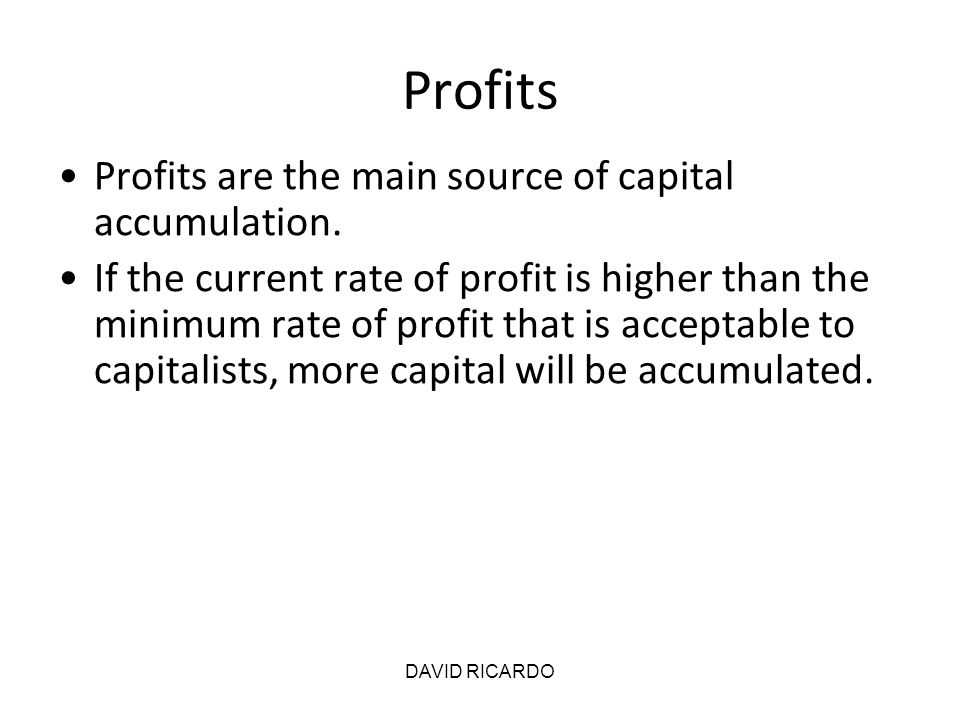 Profits Profits are the main source of capital accumulation.