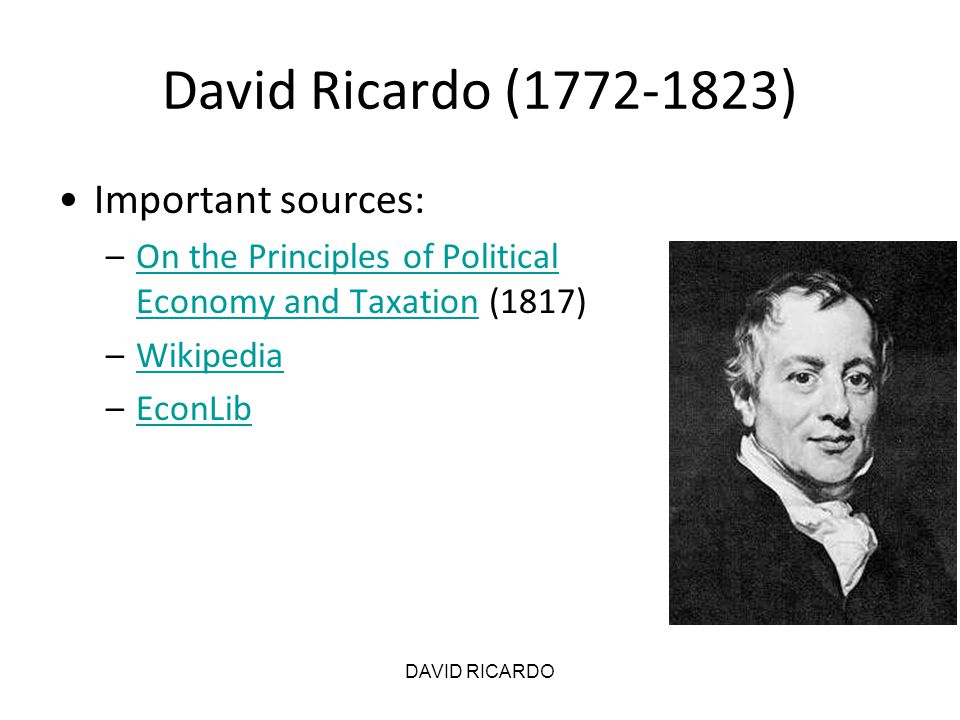 David Ricardo (1772-1823) Important sources:
