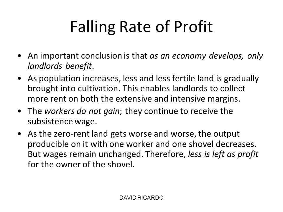 Falling Rate of Profit An important conclusion is that as an economy develops, only landlords benefit.