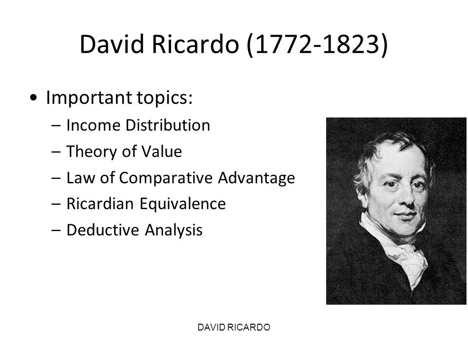 David Ricardo (1772-1823) Important topics: Income Distribution
