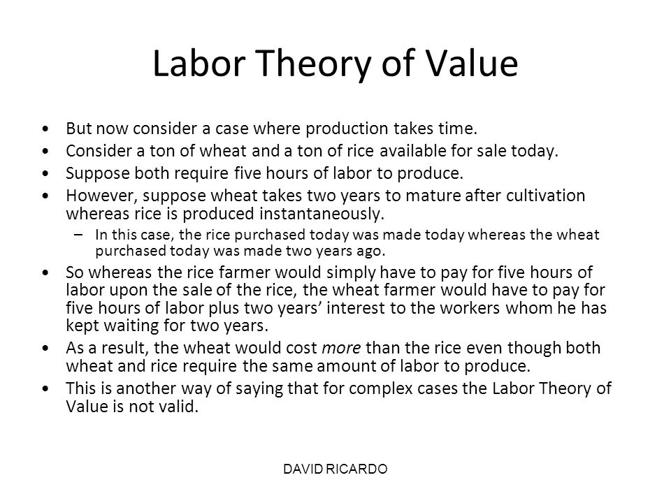 Labor Theory of Value But now consider a case where production takes time. Consider a ton of wheat and a ton of rice available for sale today.