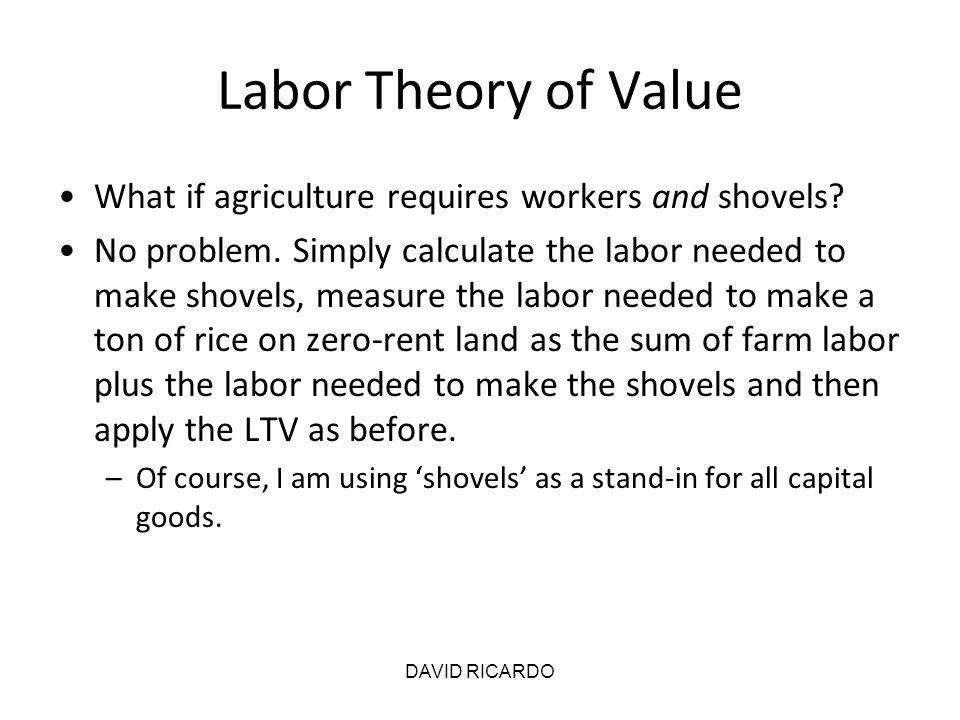 Labor Theory of Value What if agriculture requires workers and shovels