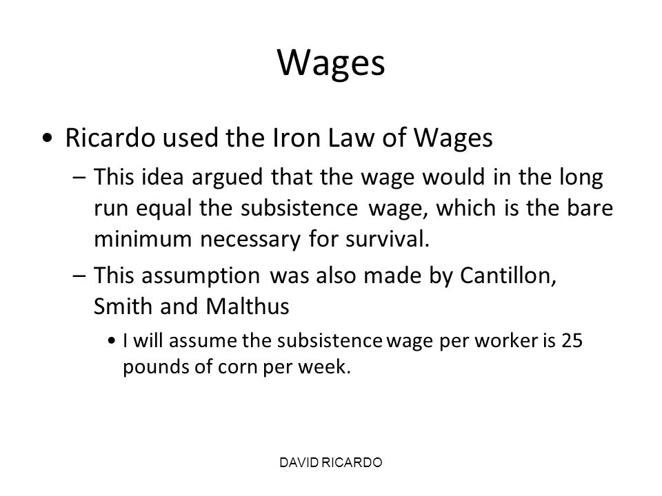 Wages Ricardo used the Iron Law of Wages