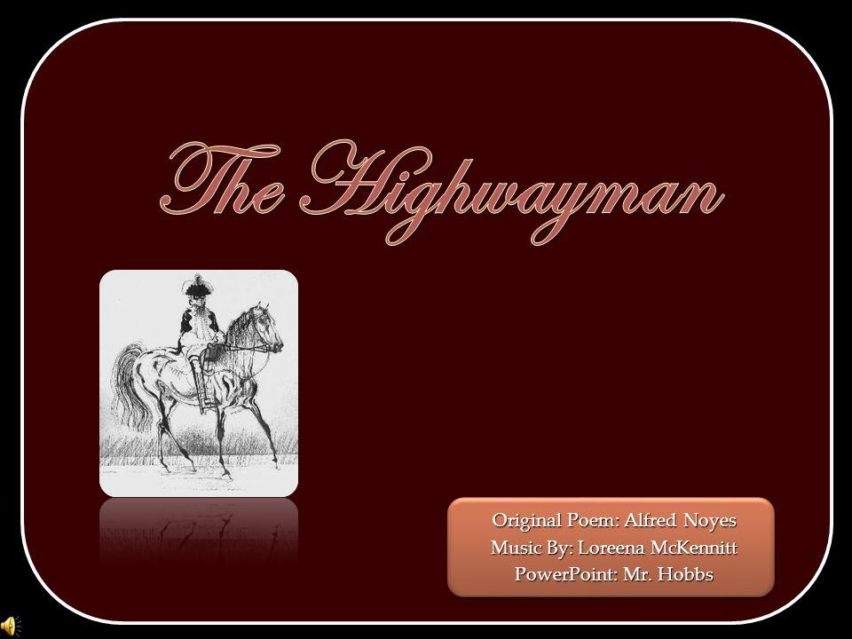 The Highwayman Original Poem: Alfred Noyes Music By: Loreena McKennitt