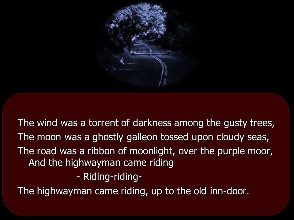 The wind was a torrent of darkness among the gusty trees,