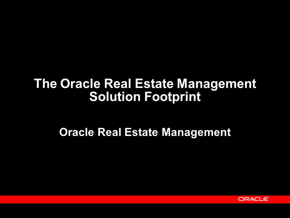 The Oracle Real Estate Management Solution Footprint