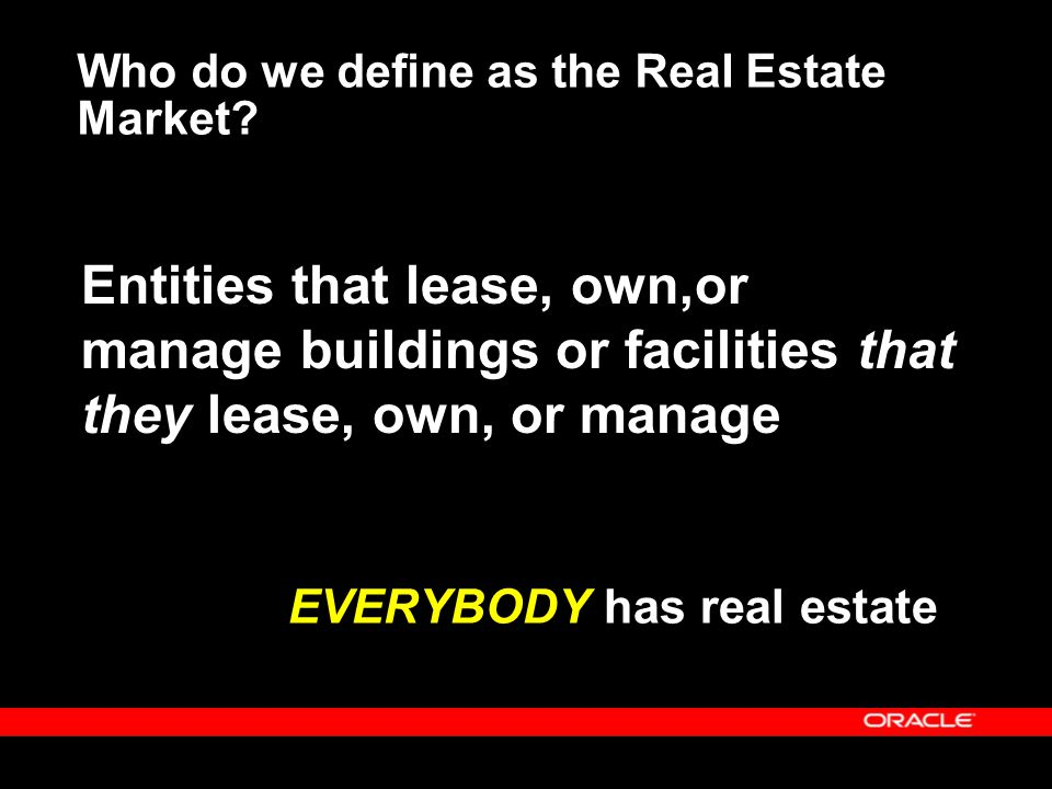 Who do we define as the Real Estate Market