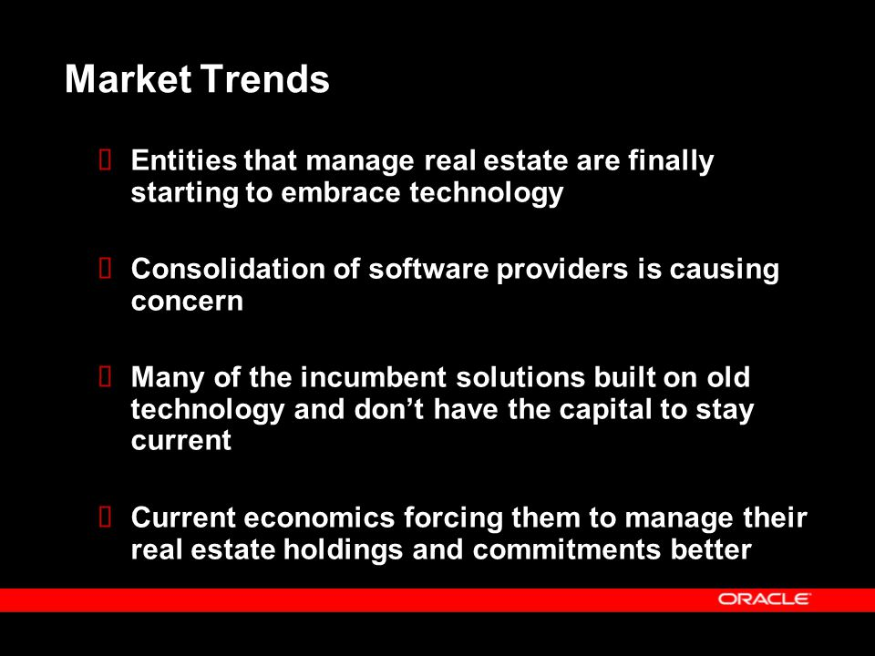 Market Trends Entities that manage real estate are finally starting to embrace technology. Consolidation of software providers is causing concern.