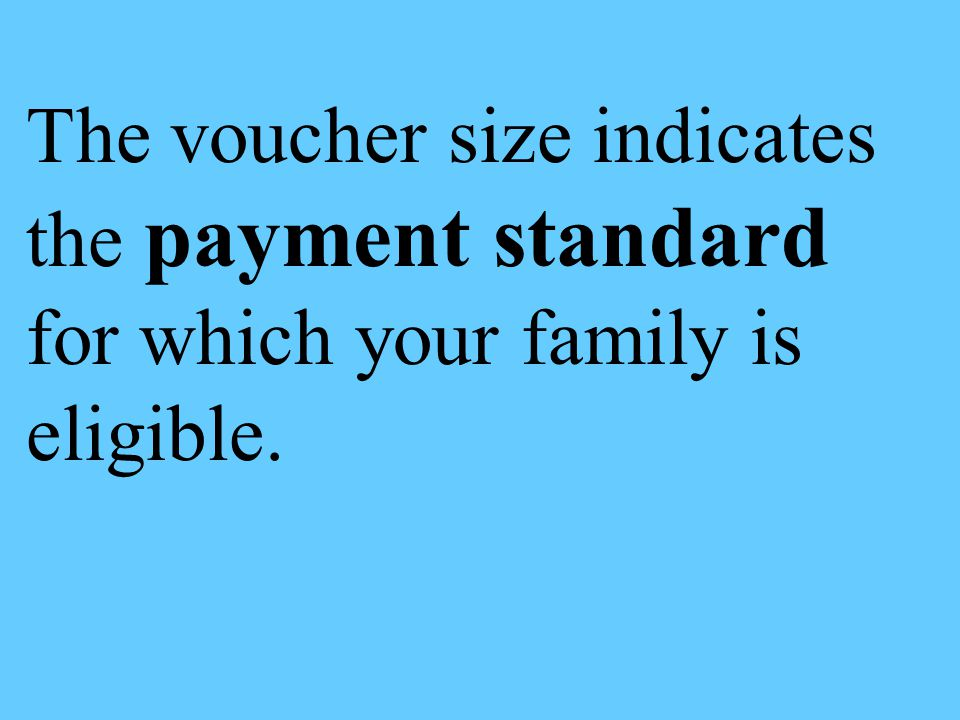 The voucher size indicates the payment standard for which your family is eligible.