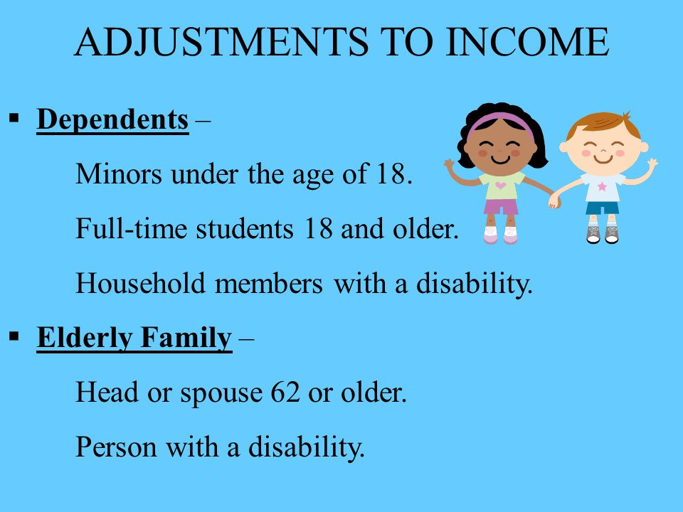 ADJUSTMENTS TO INCOME Dependents – Minors under the age of 18.