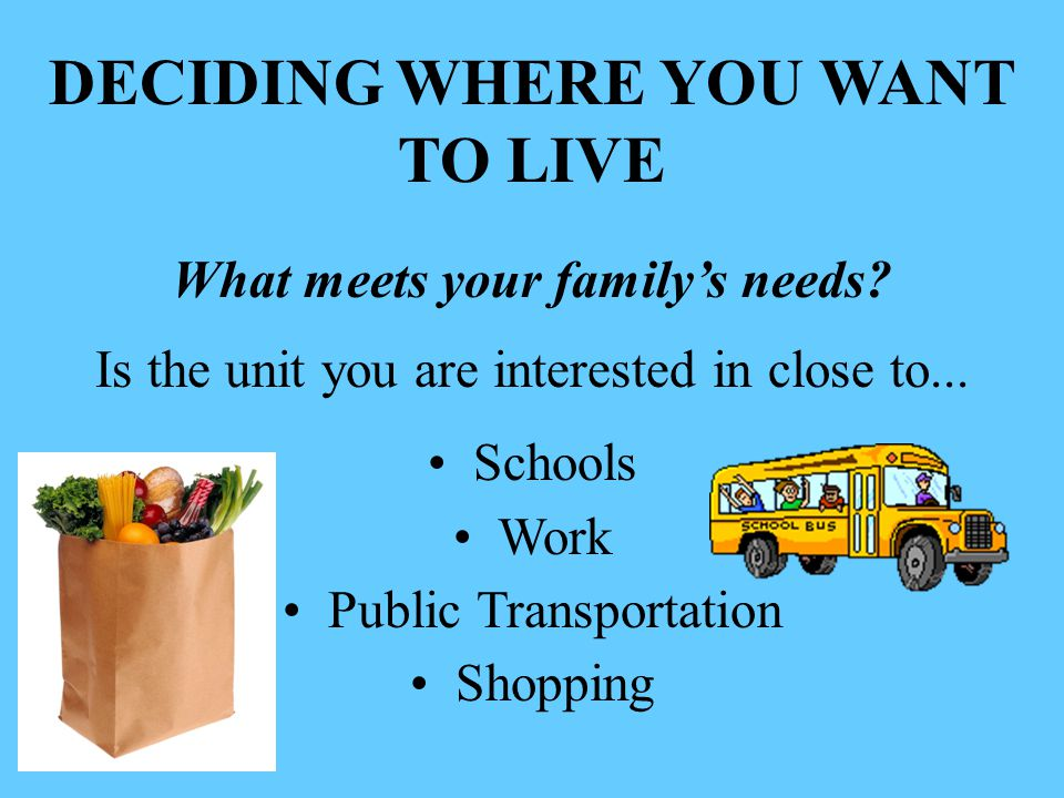 DECIDING WHERE YOU WANT TO LIVE What meets your family's needs
