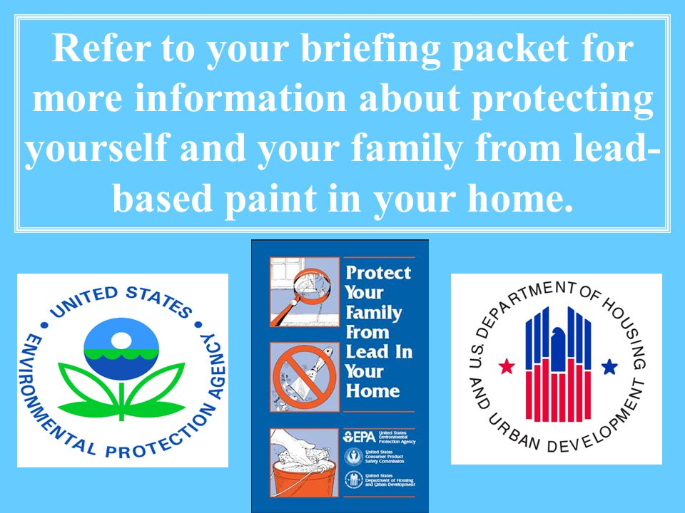Refer to your briefing packet for more information about protecting yourself and your family from lead-based paint in your home.