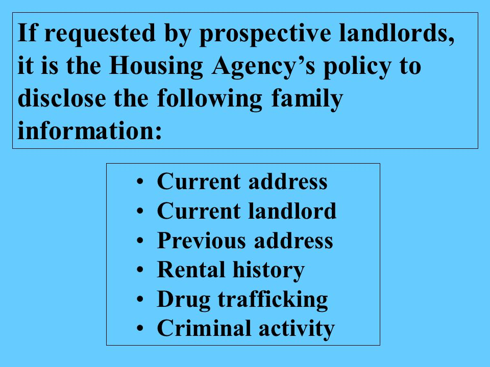 If requested by prospective landlords, it is the Housing Agency's policy to disclose the following family information: