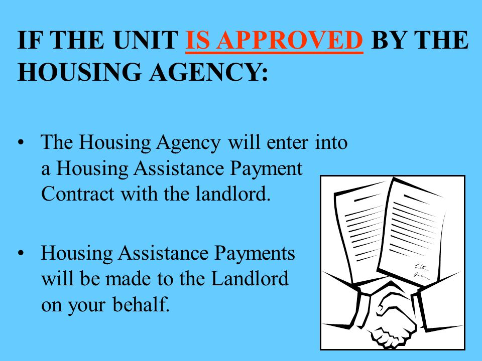 IF THE UNIT IS APPROVED BY THE HOUSING AGENCY: