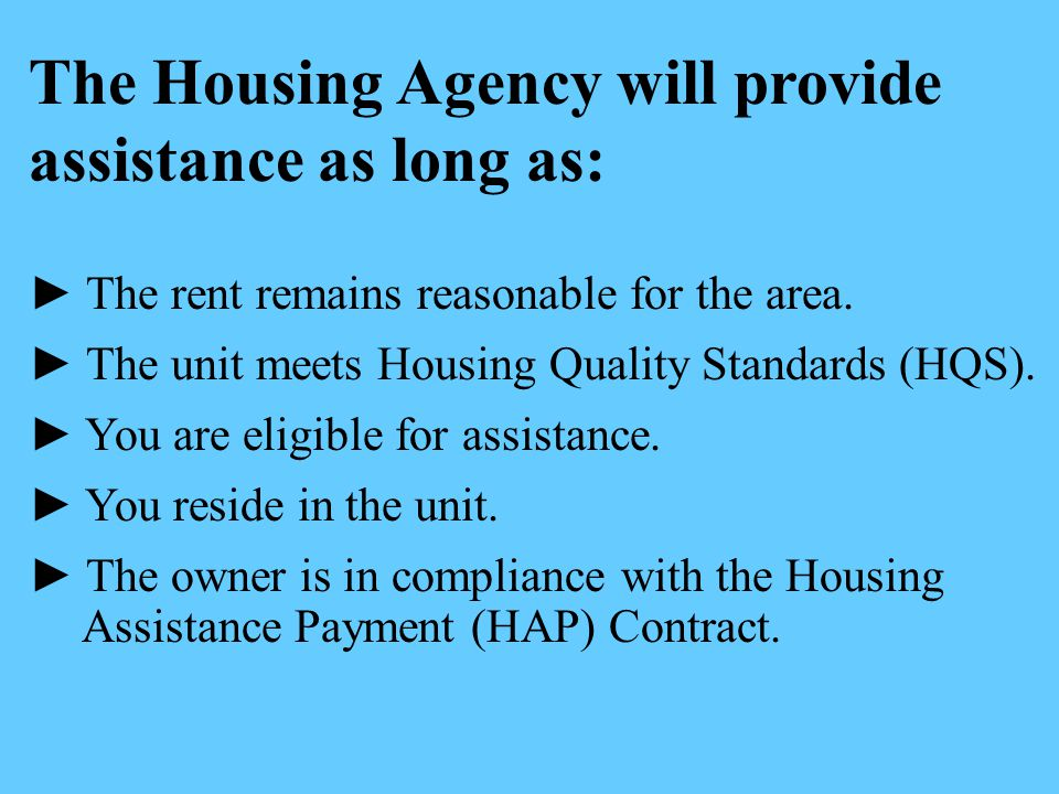 The Housing Agency will provide assistance as long as: