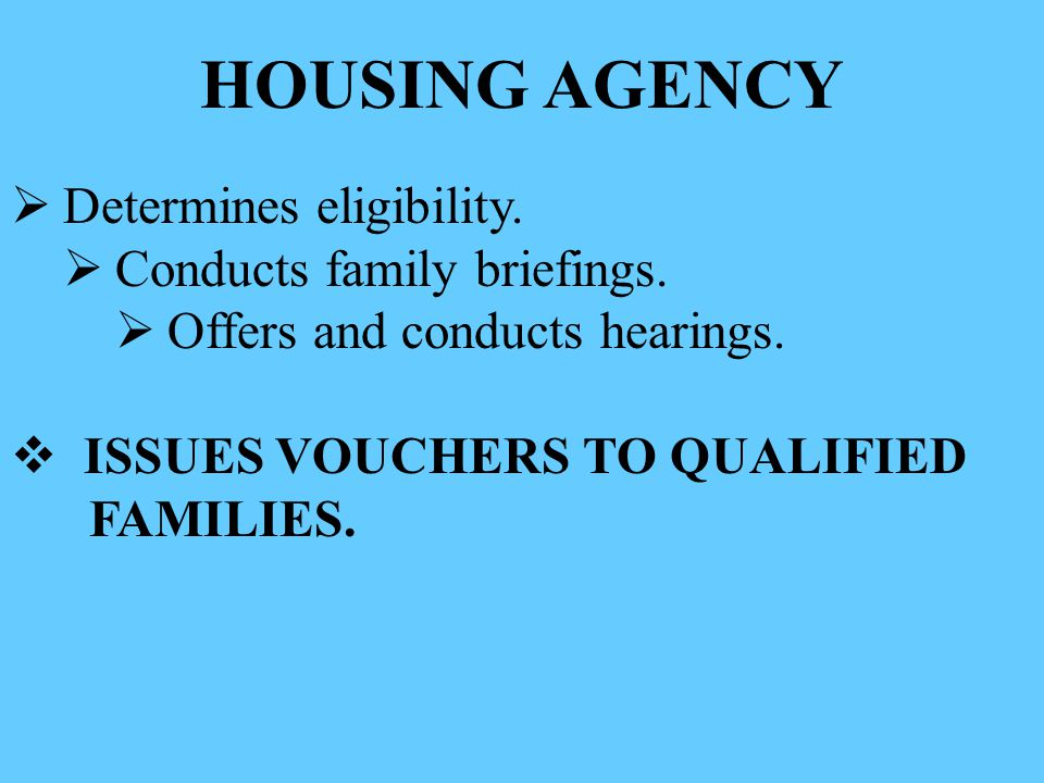 HOUSING AGENCY Determines eligibility. Conducts family briefings.