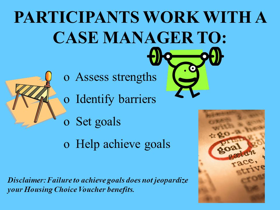 PARTICIPANTS WORK WITH A CASE MANAGER TO: