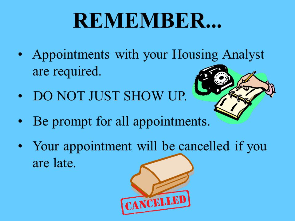 REMEMBER... Appointments with your Housing Analyst are required.