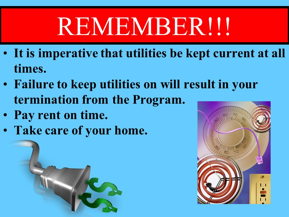 REMEMBER!!! It is imperative that utilities be kept current at all times.