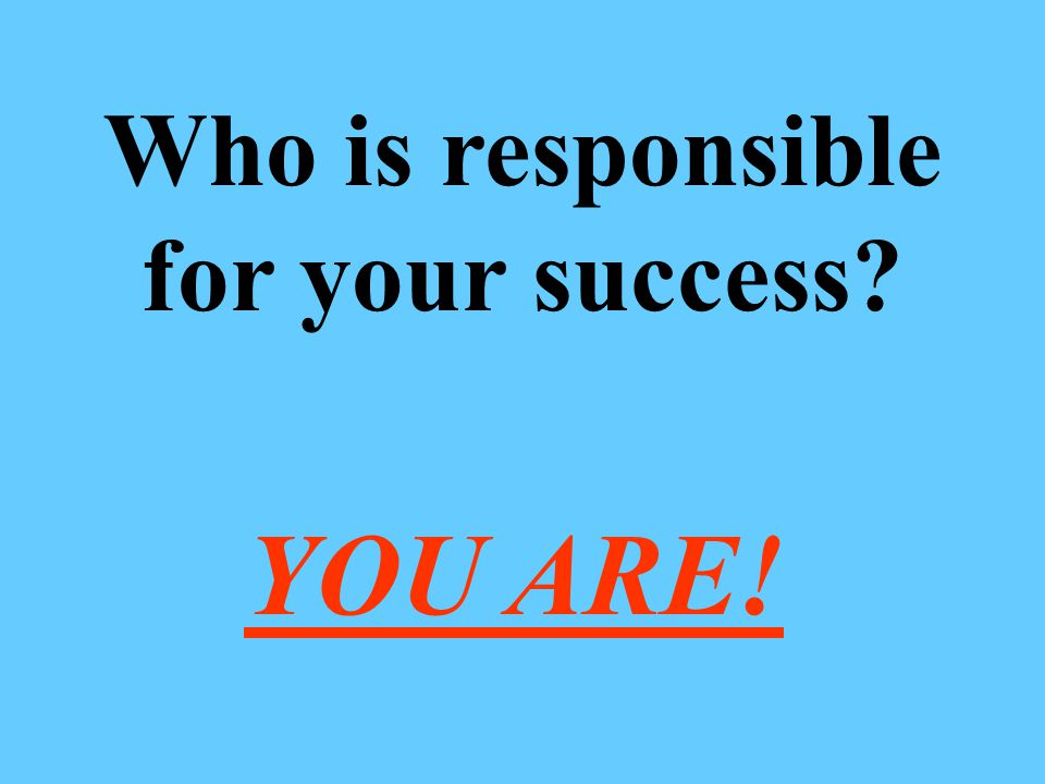 Who is responsible for your success