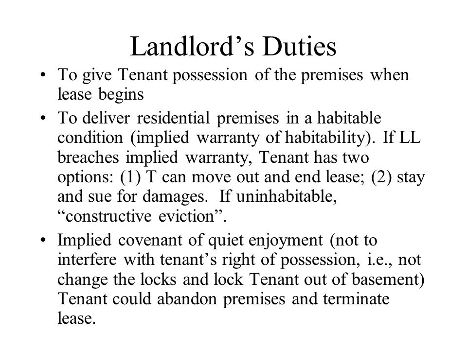Landlord's Duties To give Tenant possession of the premises when lease begins.
