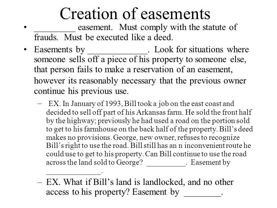 Creation of easements _________ easement. Must comply with the statute of frauds. Must be executed like a deed.