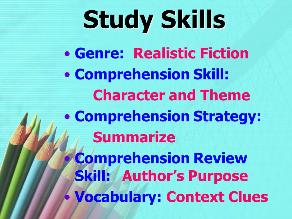 Study Skills Genre: Realistic Fiction Comprehension Skill: