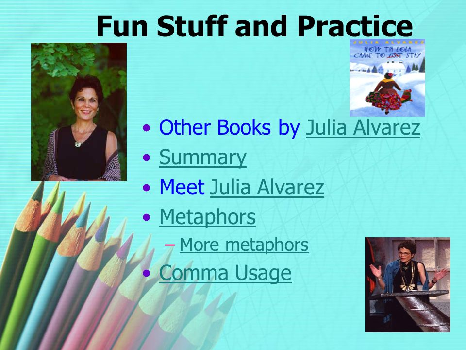 Fun Stuff and Practice Other Books by Julia Alvarez Summary