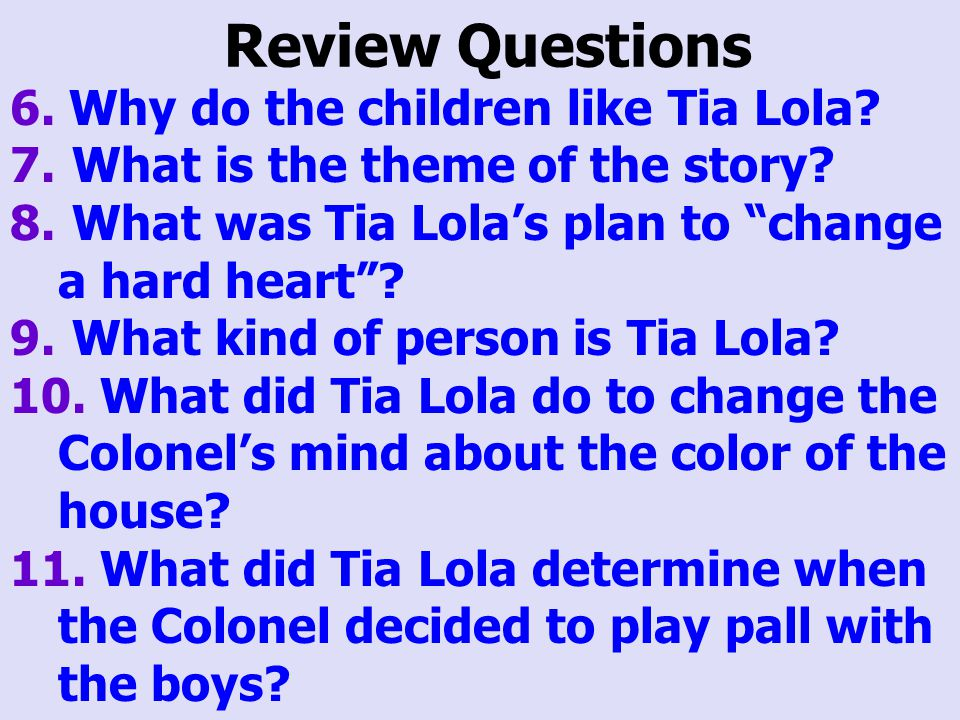 Review Questions 6. Why do the children like Tia Lola