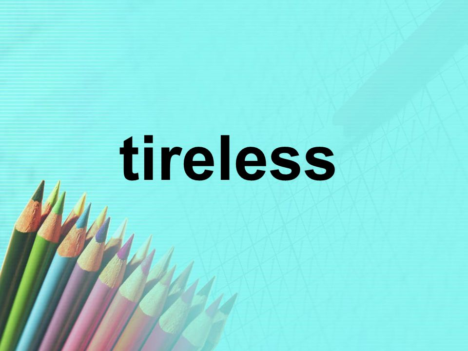 tireless