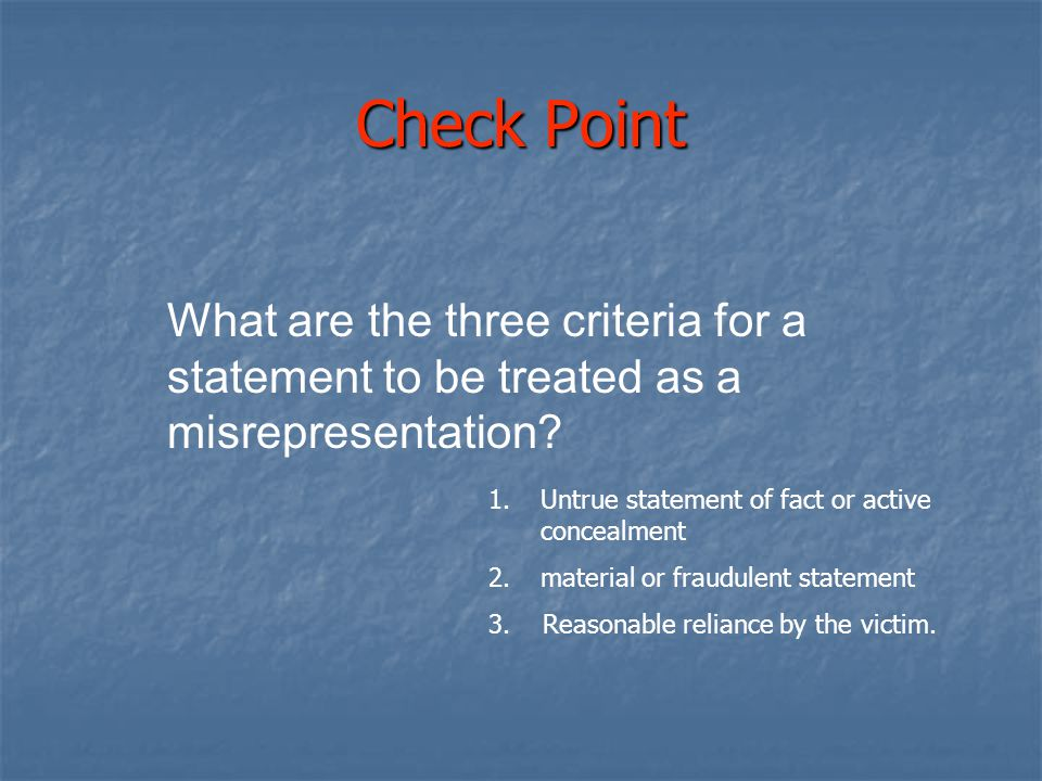 Chapter 7 4/12/2017. Check Point. What are the three criteria for a statement to be treated as a misrepresentation