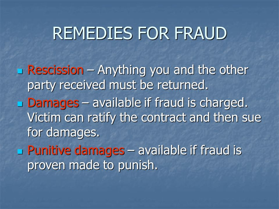 REMEDIES FOR FRAUD Rescission – Anything you and the other party received must be returned.