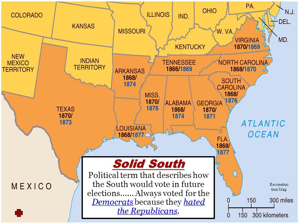 Solid South Political term that describes how the South would vote in future elections…… Always voted for the Democrats because they hated the Republicans.