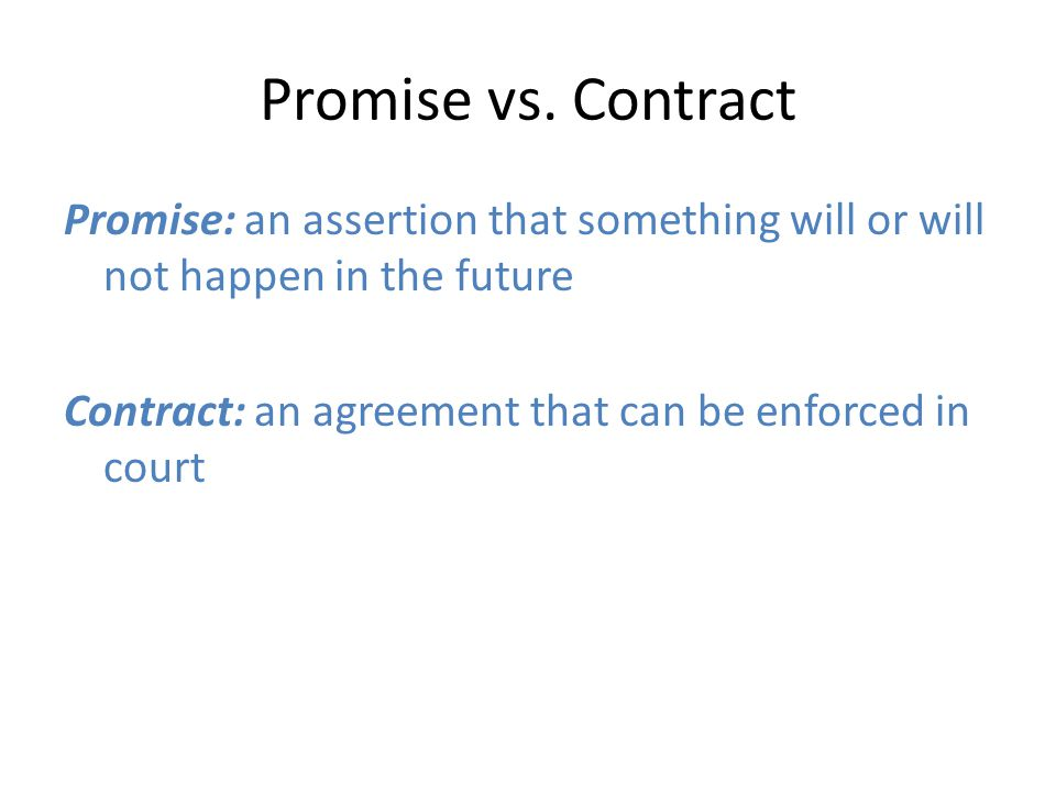 Promise vs. Contract Promise: an assertion that something will or will not happen in the future.